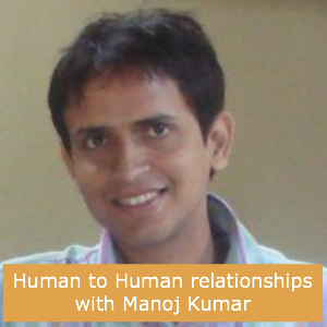 CBP-32: Human to Human relationships with Manoj Kumar