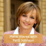 Make Waves with Patti Johnson