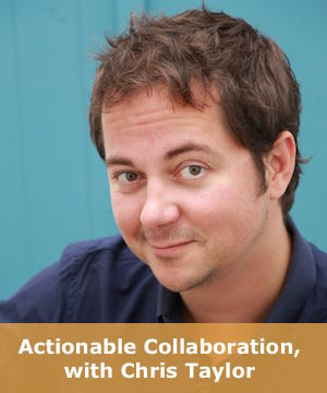 Actionable Collaboration with Chris Taylor
